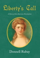 Liberty's Call: A Story of the American Revolution by Donnell Rubay