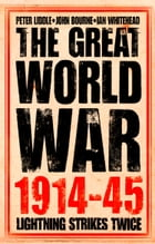 The Great World War 1914–1945: 1. Lightning Strikes Twice by Peter Liddle
