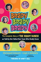Brady, Brady, Brady: The Complete Story of The Brady Bunch as Told by the Father/Son Team who…