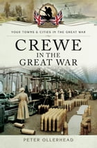 Crewe in the Great War by Peter Ollerhad
