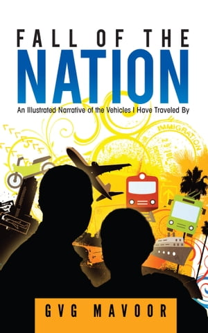 Fall of The Nation: An Illustrated Narrative of The Vehicles I Have Traveled By by GVG Mavoor