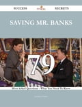 Saving Mr. Banks 79 Success Secrets - 79 Most Asked Questions On Saving Mr. Banks - What You Need To Know c67f0479-efe6-462b-bf8f-665e6be87130