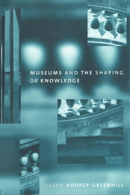 Book Museums and the Shaping of Knowledge by Hooper-Greenhill, Eilean