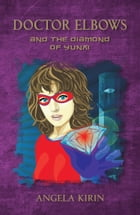 Doctor Elbows and the Diamond of Yunxi by Angela Kirin
