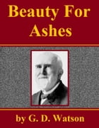 Beauty for Ashes by G. D. Watson