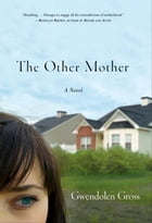 The Other Mother: A Novel by Gwendolen Gross