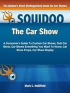 The Car Show: A Consumer's Guide To Custom Car Shows, Dub Car Show, Car Shows Everything You Want To Know, Car Sho by Mark C. Hollifield