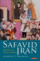 Safavid Iran: Rebirth of a Persian Empire by Andrew J Newman