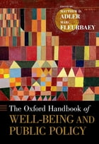The Oxford Handbook of Well-Being and Public Policy by Matthew D. Adler
