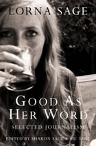 Good as her Word: Selected Journalism by Lorna Sage