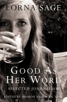 Book Good as her Word: Selected Journalism by Lorna Sage