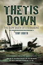 Thetis Down: The Slow Death of a Submarine by Tony   Booth