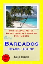 Barbados, Caribbean Travel Guide - Sightseeing, Hotel, Restaurant & Shopping Highlights (Illustrated) by Delia Jenson