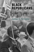 Black Republicans and the Transformation of the GOP by Joshua D. Farrington