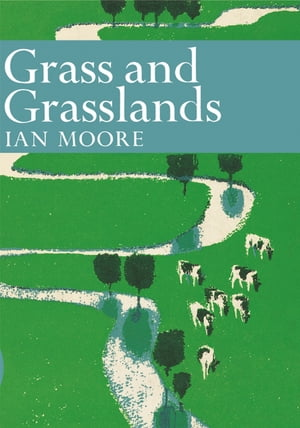Grass and Grassland (Collins New Naturalist Library, Book 48) by Ian Moore