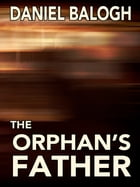 The Orphan's Father by Daniel Balogh