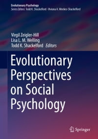 Evolutionary Perspectives on Social Psychology