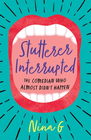 Stutterer Interrupted: The Comedian Who Almost Didn't Happen by Nina G.