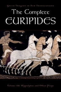The Complete Euripides: Volume III: Hippolytos and Other Plays