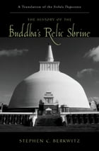 The History of the Buddha's Relic Shrine: A Translation of the Sinhala Th?pava.msa by Stephen C. Berkwitz
