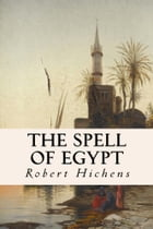 The Spell of Egypt by Robert Hichens