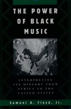 The Power of Black Music: Interpreting Its History from Africa to the United States