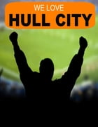 We Love Hull City by Kevin Graham