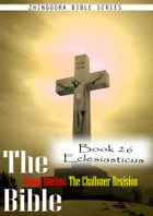 The Bible Douay-Rheims, the Challoner Revision,Book 26 Eclesiasticus by Zhingoora Bible Series
