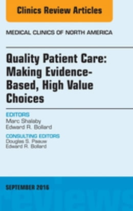 Book Quality Patient Care: Making Evidence-Based, High Value Choices, An Issue of Medical Clinics of… by Marc Shalaby, MD