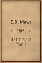 The Fortress Of Poinarii by E.B. Mawr