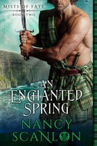 An Enchanted Spring: Mists of Fate - Book Two by Nancy Scanlon
