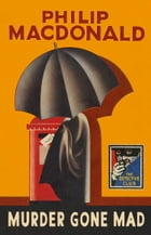 Murder Gone Mad: A Detective Story Club Classic Crime Novel (The Detective Club) by Philip MacDonald