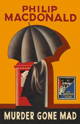 Book Murder Gone Mad: A Detective Story Club Classic Crime Novel (The Detective Club) by Philip MacDonald