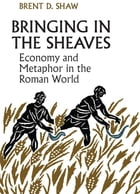 Bringing in the Sheaves: Economy and Metaphor in the Roman World