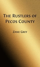 The Rustlers of Pecos County (Illustrated) by Zane Grey