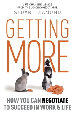 Book Getting More: How You Can Negotiate to Succeed in Work & Life by Stuart Diamond