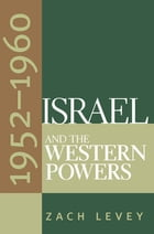 Israel and the Western Powers, 1952-1960 by Zach Levey