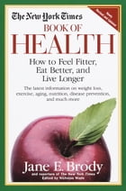 The New York Times Book of Health: How to Feel Fitter, Eat Better, and Live Longer by New York Times
