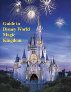 Guide to Disney World Magic Kingdom by V.T.