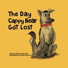 The Day Cappy Bear Got Lost by Alicia Suárez Holt