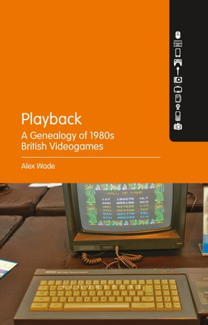 Playback �? A Genealogy of 1980s British Videogames