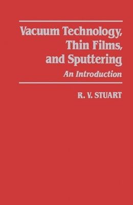 Book Vacuum Technology, Thin Films, and Sputtering: An Introduction by Stuart, R. V.