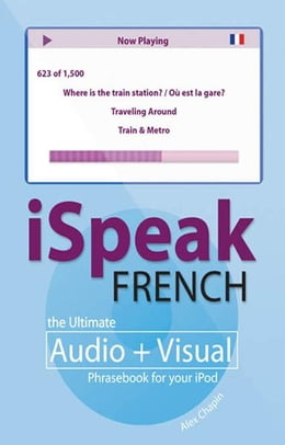 Book iSpeak French Phrasebook (MP3 CD + Guide) : The Ultimate Audio + Visual Phrasebook for Your iPod… by Alex Chapin