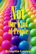Not Our Kind of People by Bridgitte Lesley