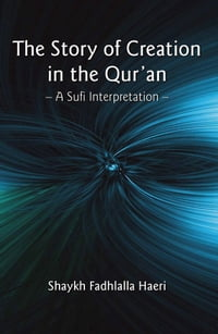 The Story of Creation in the Qur'an: A Sufi Interpretation