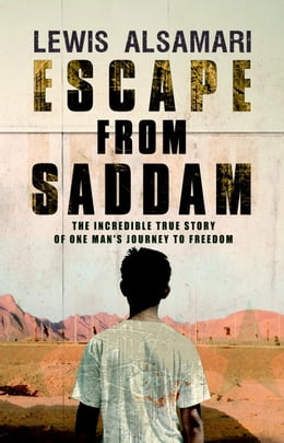 Book Escape from Saddam: The Incredible True Story of One Man's Journey to Freedom by Lewis Alsamari