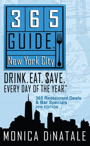 365 Guide New York City: Drink. Eat. $ave. Every Day of the Year. A Guide to New York City Restaurants and Bars.