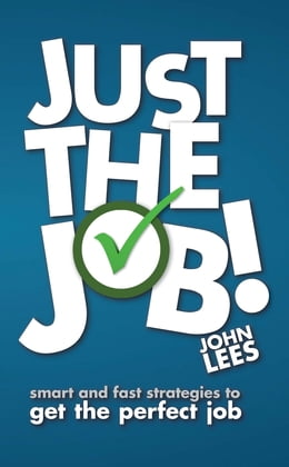 Book Just the Job!: Smart and fast strategies to get the perfect job by John Lees