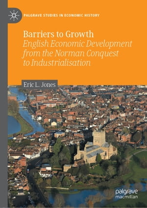 Barriers to Growth: English Economic Development from the Norman Conquest to Industrialisation