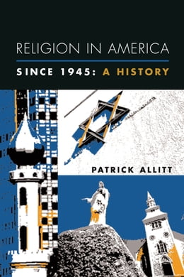 Book Religion in America Since 1945: A History by Patrick Allitt
